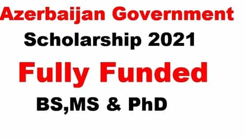 Azerbaijan Government Scholarship 2021 | Fully Funded BS,MS & PhD
