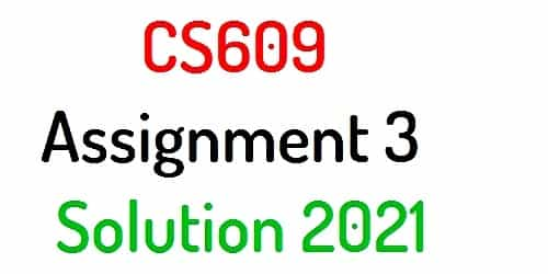 CS609 assignment 3 solution 2021