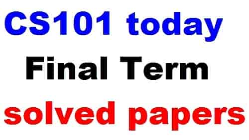 cs101 today final term solved papers
