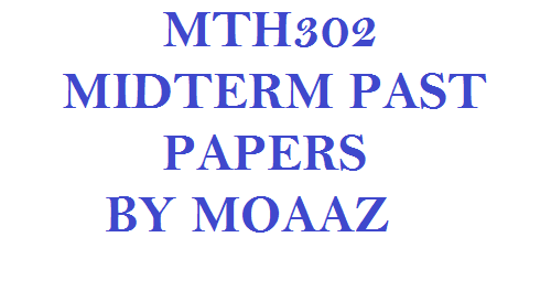 MTH302 MIDTERM PAST PAPERS BY MOAAZ