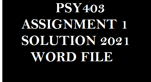 PSY403 ASSIGNMENT 1 SOLUTION 2021