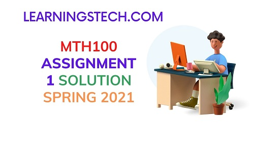 MTH100 ASSIGNMENT 1 SOLUTION SPRING 2021