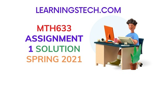 MTH633 ASSIGNMENT 1 SOLUTION 2021