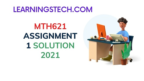 MTH621 ASSIGNMENT 1 SOLUTION 2021