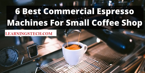 6 Best Commercial Espresso Machines For Small Coffee Shop 2021