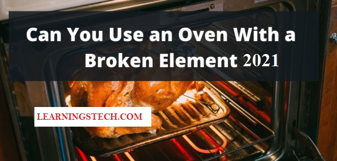 Can You Use an Oven With a Broken Element 2021