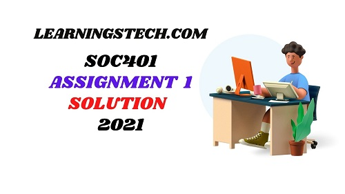 SOC401 ASSIGNMENT 1 SOLUTION 2021