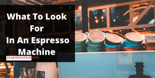 What To Look For In An Espresso Machine May 2021